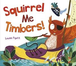Book Review: Squirrel Me Timbers by Louise Pigott