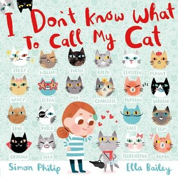Book Review: I Dont Know What To Call My Cat by Simon Philip and Ella Bailey