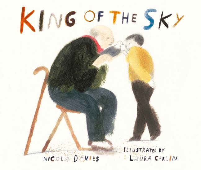 Book Review: King of the Sky Written by Nicola Davies and Illustrated by Laura Carlin